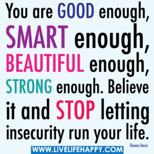 you-are-good-enoughsmart-enoughbeautiful-enoughstrong-enoughbelieve-it-and-stop-letting-insecurity-run-your-life-life-quote